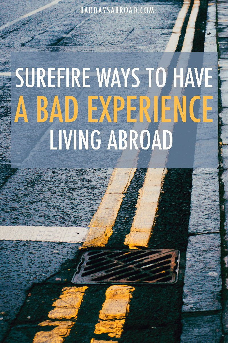 Surefire ways to have a bad experience abroad