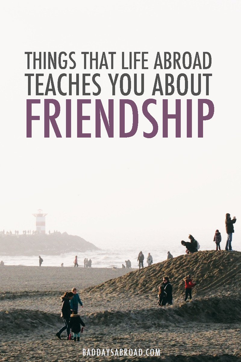 What living abroad teaches you about friendship